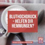 Bluthochdruck- helfen dir Hemmungen?