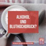 Alkohol und Bluthochdruck?