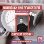 Blutdruck und Bewusstheit – ein Interview mit Christian Bischoff