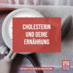Cholesterin und deine Ernährung