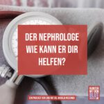 Der Nephrologe – wie kann er dir helfen?