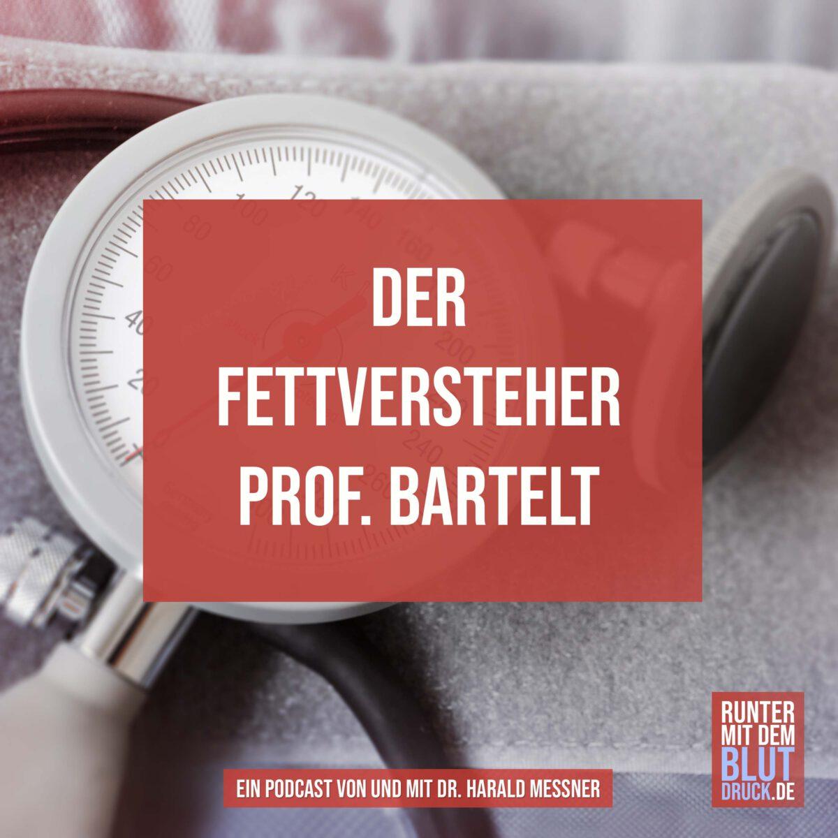 Der Fettversteher Prof. Bartelt